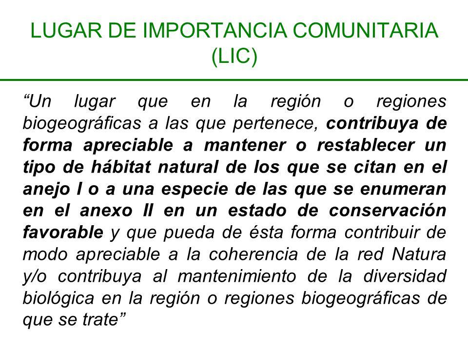 LUGAR DE IMPORTANCIA COMUNITARIA (LIC) Un lugar que en la región o regiones biogeográficas a las que pertenece, contribuya de forma apreciable a mante