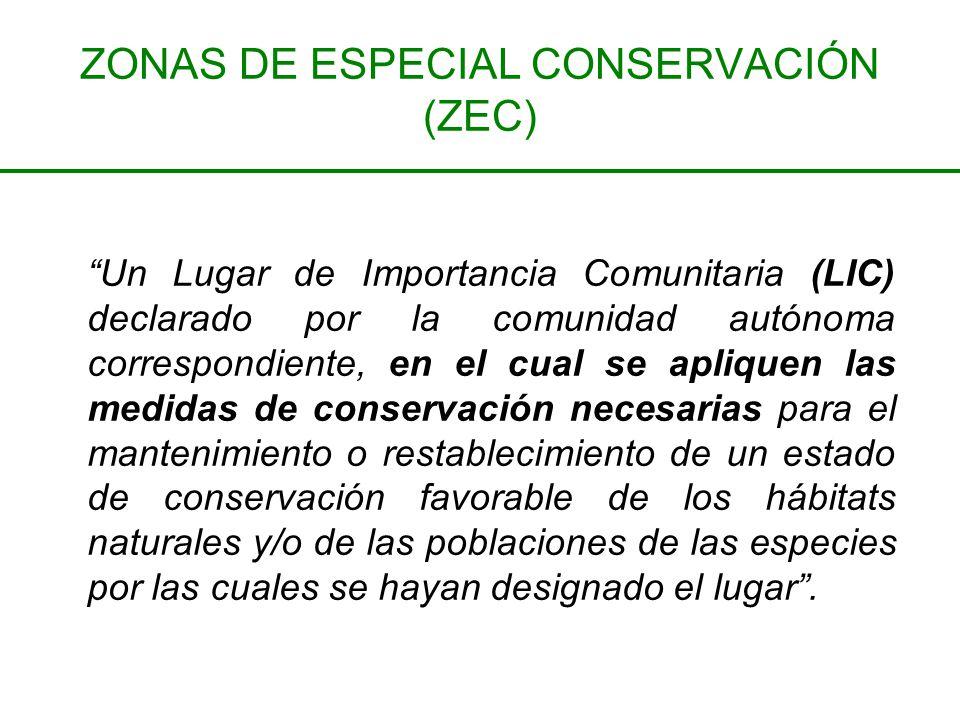 ZONAS DE ESPECIAL CONSERVACIÓN (ZEC) Un Lugar de Importancia Comunitaria (LIC) declarado por la comunidad autónoma correspondiente, en el cual se apli