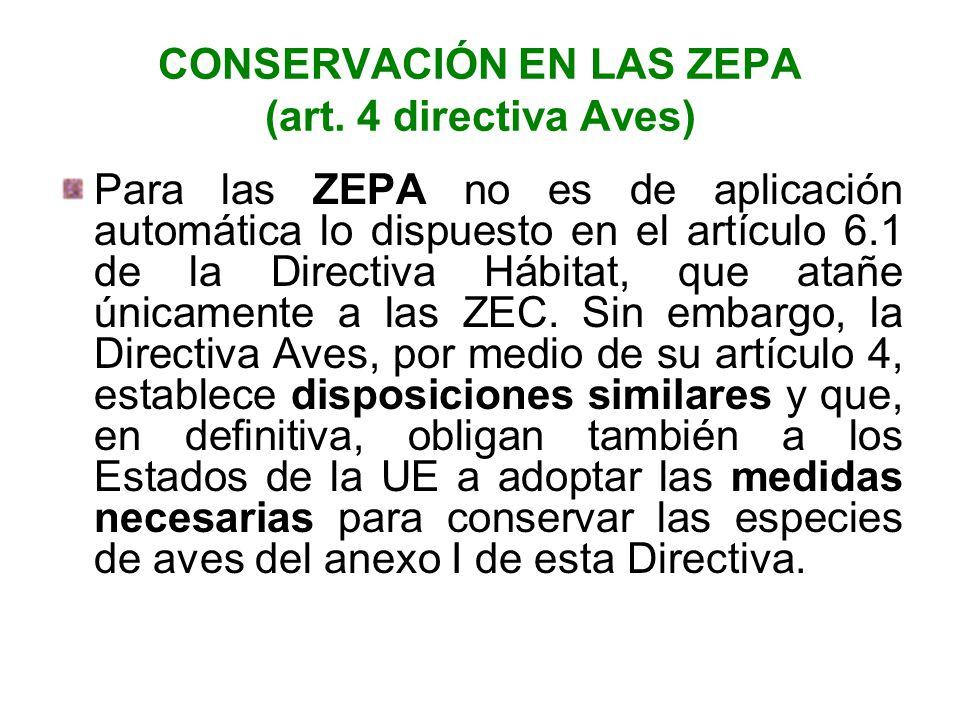 CONSERVACIÓN EN LAS ZEPA (art. 4 directiva Aves) Para las ZEPA no es de aplicación automática lo dispuesto en el artículo 6.1 de la Directiva Hábitat,