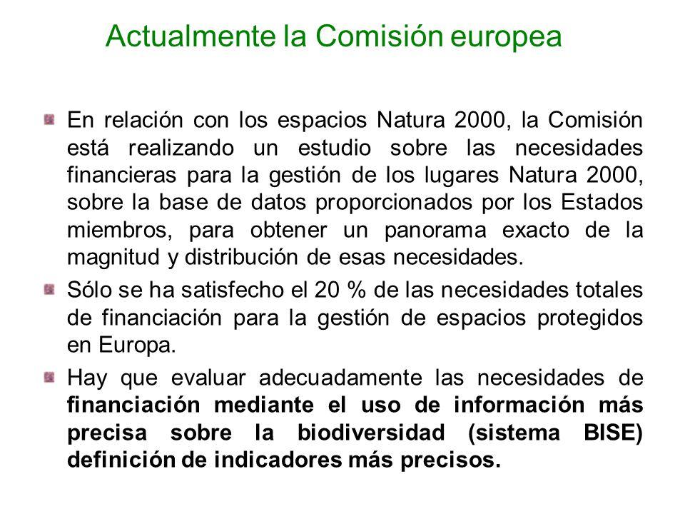 Actualmente la Comisión europea En relación con los espacios Natura 2000, la Comisión está realizando un estudio sobre las necesidades financieras par