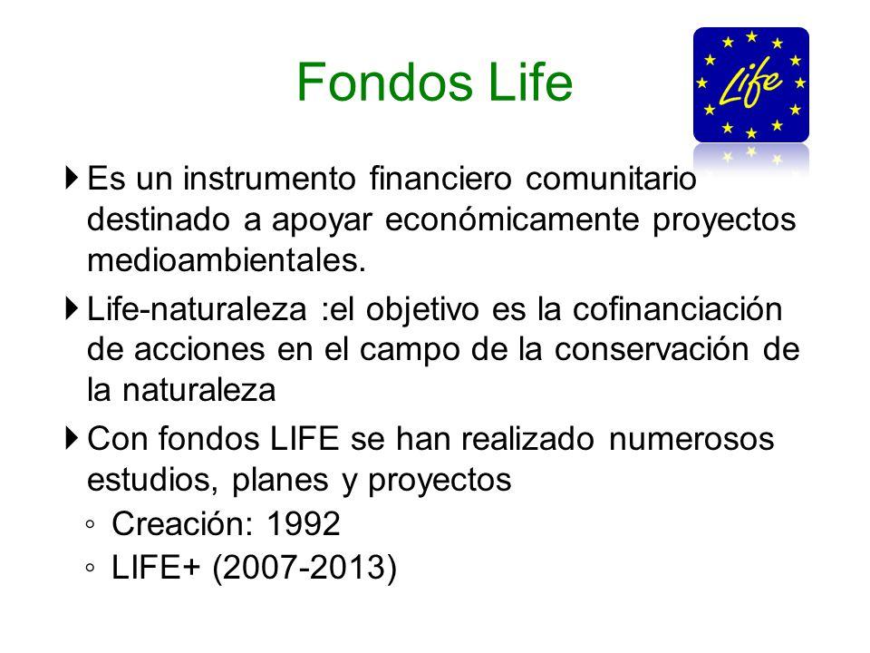 Fondos Life Es un instrumento financiero comunitario destinado a apoyar económicamente proyectos medioambientales. Life-naturaleza :el objetivo es la