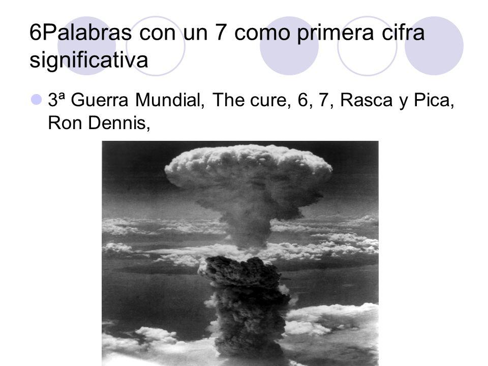 6Palabras con un 7 como primera cifra significativa 3ª Guerra Mundial, The cure, 6, 7, Rasca y Pica, Ron Dennis,