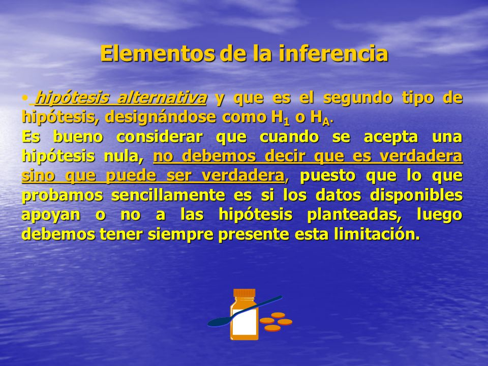 Elementos de la inferencia hipótesis alternativa y que es el segundo tipo de hipótesis, designándose como H 1 o H A. Es bueno considerar que cuando se