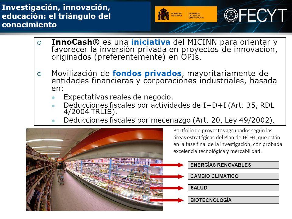 Investigación, innovación, educación: el triángulo del conocimiento InnoCash® es una iniciativa del MICINN para orientar y favorecer la inversión privada en proyectos de innovación, originados (preferentemente) en OPIs.