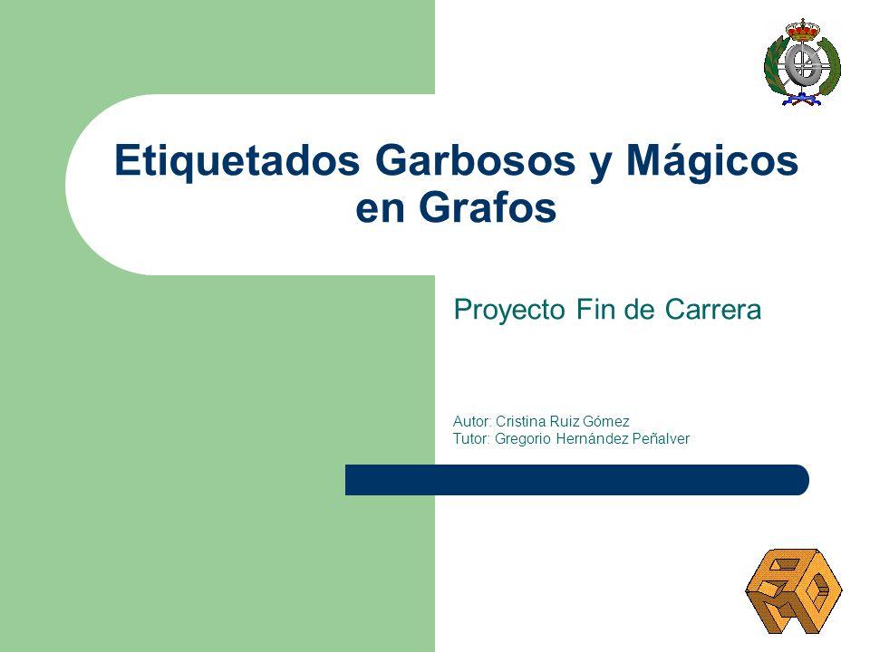 Etiquetados Garbosos y Mágicos en Grafos Proyecto Fin de Carrera Autor: Cristina Ruiz Gómez Tutor: Gregorio Hernández Peñalver