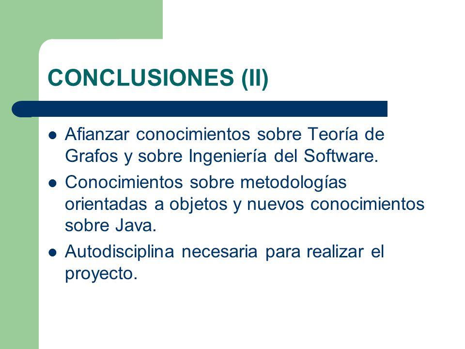 CONCLUSIONES (II) Afianzar conocimientos sobre Teoría de Grafos y sobre Ingeniería del Software. Conocimientos sobre metodologías orientadas a objetos
