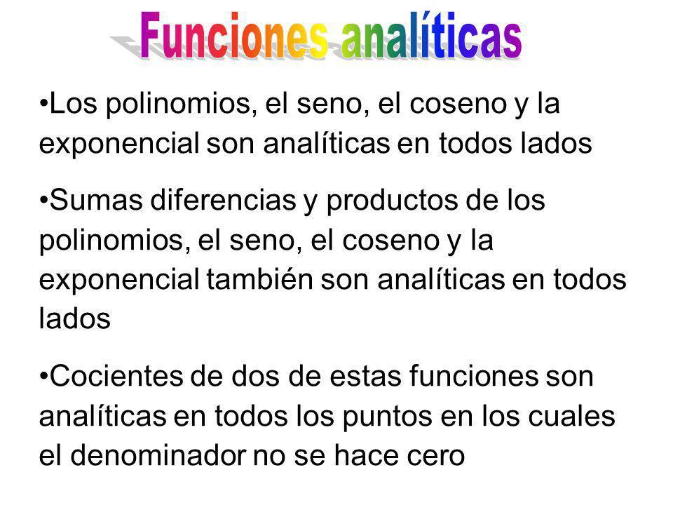 Los polinomios, el seno, el coseno y la exponencial son analíticas en todos lados Sumas diferencias y productos de los polinomios, el seno, el coseno