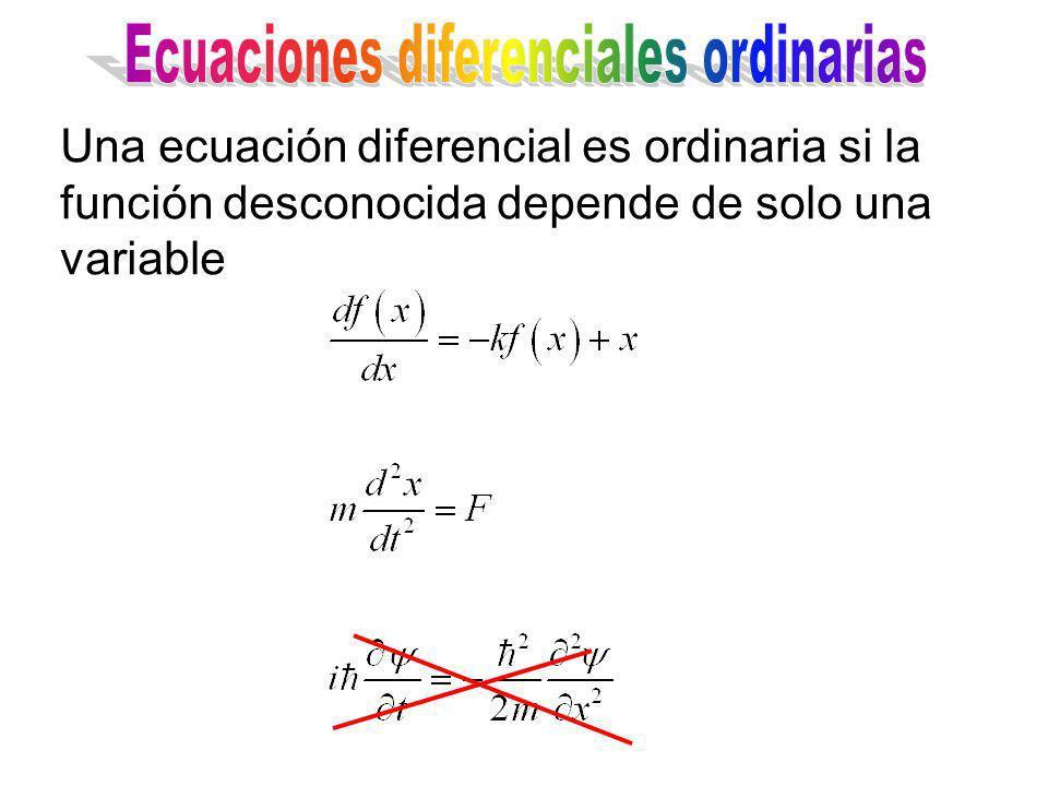 Una ecuación diferencial es ordinaria si la función desconocida depende de solo una variable