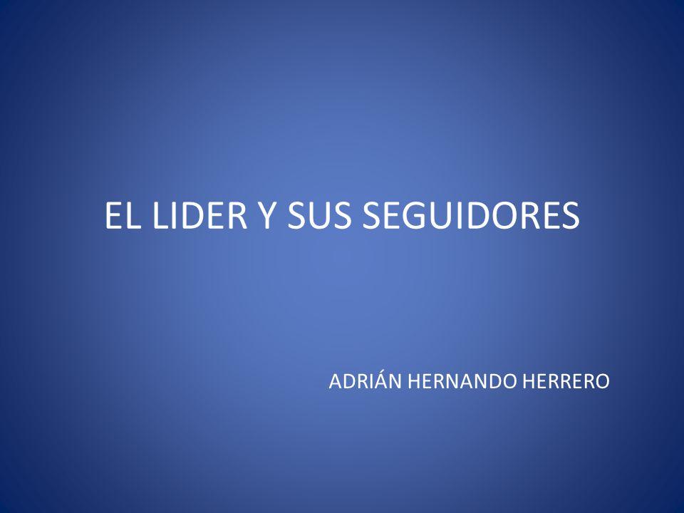 EL LIDER Y SUS SEGUIDORES ADRIÁN HERNANDO HERRERO