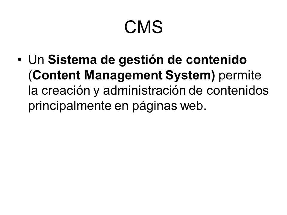 CMS Un Sistema de gestión de contenido (Content Management System) permite la creación y administración de contenidos principalmente en páginas web.
