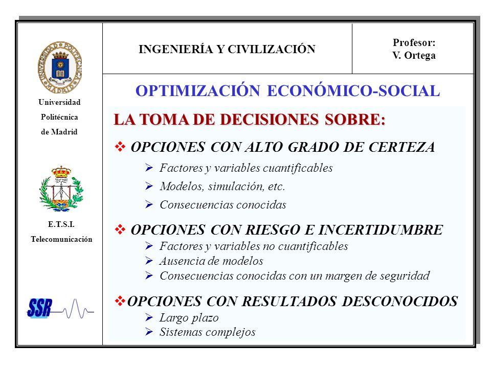 INGENIERÍA Y CIVILIZACIÓN Universidad Politécnica de Madrid E.T.S.I. Telecomunicación Profesor: V. Ortega OPTIMIZACIÓN ECONÓMICO-SOCIAL LA TOMA DE DEC