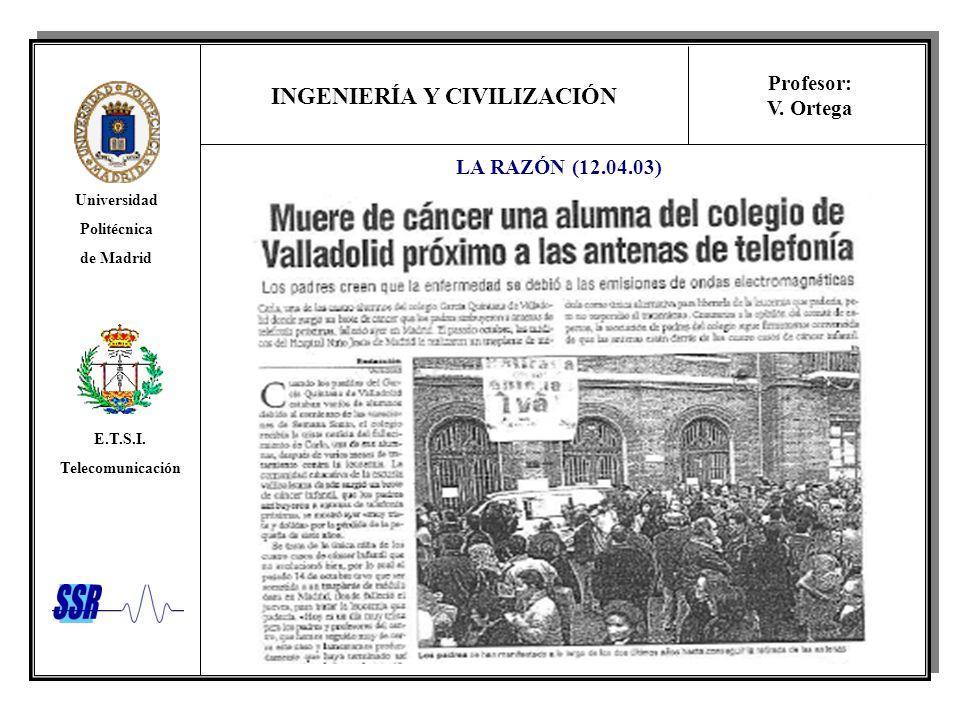 INGENIERÍA Y CIVILIZACIÓN Universidad Politécnica de Madrid E.T.S.I. Telecomunicación Profesor: V. Ortega LA RAZÓN (12.04.03)