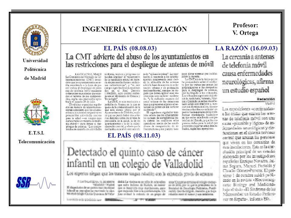 INGENIERÍA Y CIVILIZACIÓN Universidad Politécnica de Madrid E.T.S.I. Telecomunicación Profesor: V. Ortega EL PAÍS (08.11.03) EL PAÍS (08.08.03) LA RAZ