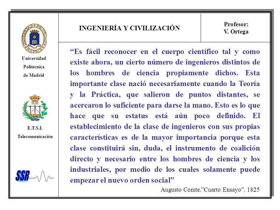 INGENIERÍA Y CIVILIZACIÓN Universidad Politécnica de Madrid E.T.S.I. Telecomunicación Profesor: V. Ortega Es fácil reconocer en el cuerpo científico t