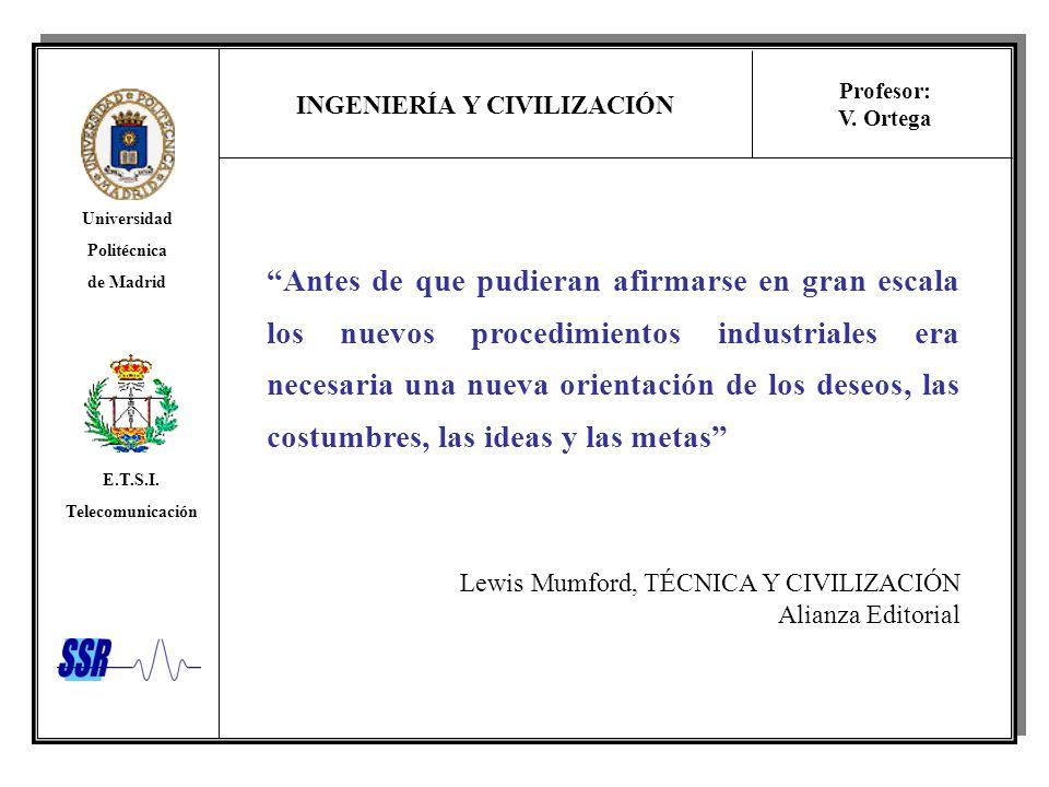INGENIERÍA Y CIVILIZACIÓN Universidad Politécnica de Madrid E.T.S.I. Telecomunicación Profesor: V. Ortega Antes de que pudieran afirmarse en gran esca