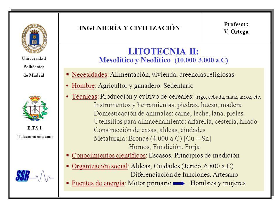 INGENIERÍA Y CIVILIZACIÓN Universidad Politécnica de Madrid E.T.S.I. Telecomunicación Profesor: V. Ortega LITOTECNIA II: Mesolítico y Neolítico (10.00
