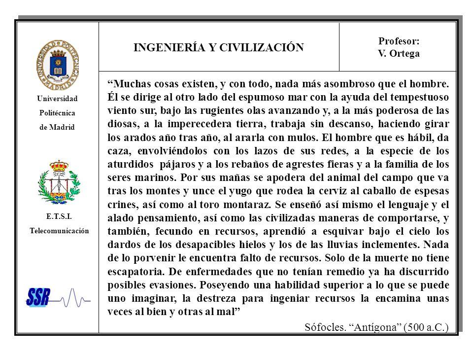 INGENIERÍA Y CIVILIZACIÓN Universidad Politécnica de Madrid E.T.S.I. Telecomunicación Profesor: V. Ortega Muchas cosas existen, y con todo, nada más a