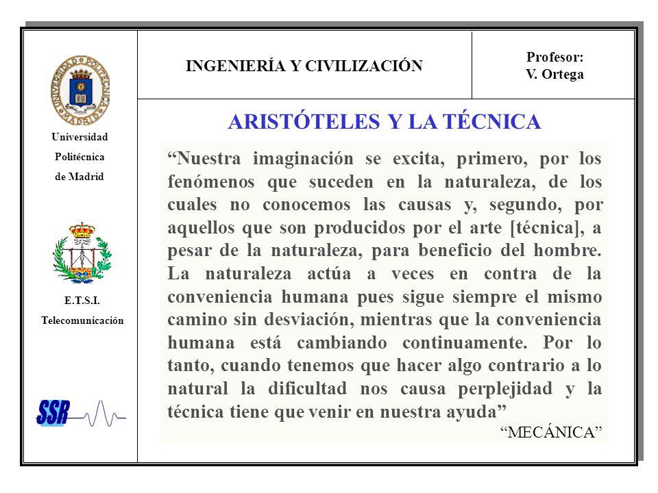 INGENIERÍA Y CIVILIZACIÓN Universidad Politécnica de Madrid E.T.S.I. Telecomunicación Profesor: V. Ortega ARISTÓTELES Y LA TÉCNICA Nuestra imaginación