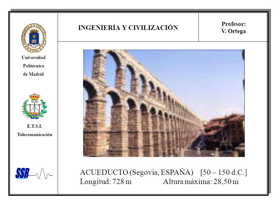 INGENIERÍA Y CIVILIZACIÓN Universidad Politécnica de Madrid E.T.S.I. Telecomunicación Profesor: V. Ortega ACUEDUCTO (Segovia, ESPAÑA) [50 – 150 d.C.]