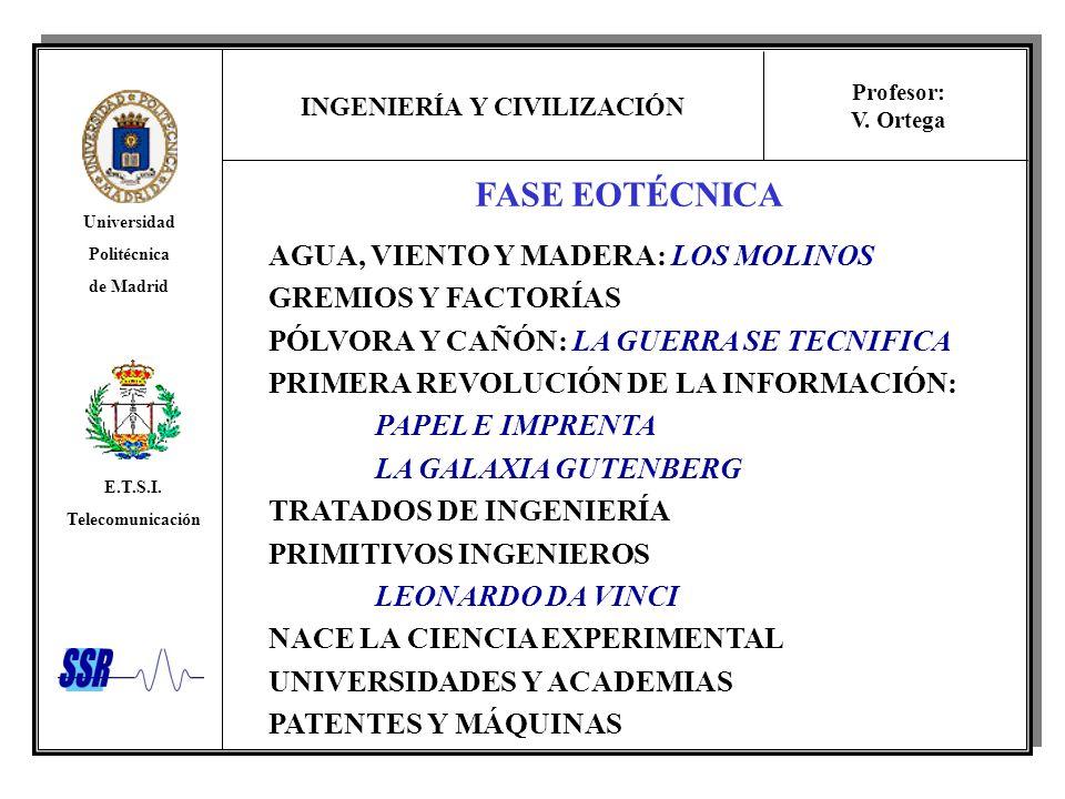 INGENIERÍA Y CIVILIZACIÓN Universidad Politécnica de Madrid E.T.S.I. Telecomunicación Profesor: V. Ortega FASE EOTÉCNICA AGUA, VIENTO Y MADERA: LOS MO