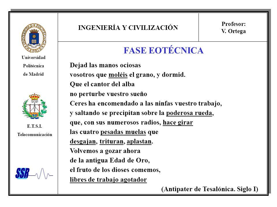 INGENIERÍA Y CIVILIZACIÓN Universidad Politécnica de Madrid E.T.S.I. Telecomunicación Profesor: V. Ortega FASE EOTÉCNICA Dejad las manos ociosas vosot