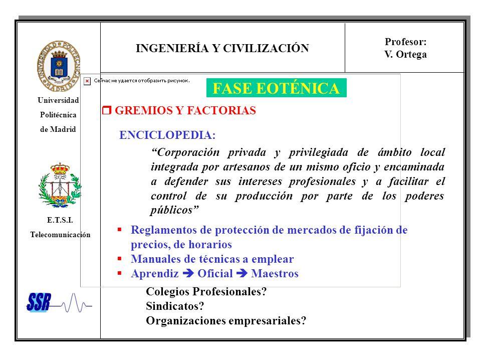 INGENIERÍA Y CIVILIZACIÓN Universidad Politécnica de Madrid E.T.S.I. Telecomunicación Profesor: V. Ortega FASE EOTÉNICA GREMIOS Y FACTORIAS ENCICLOPED
