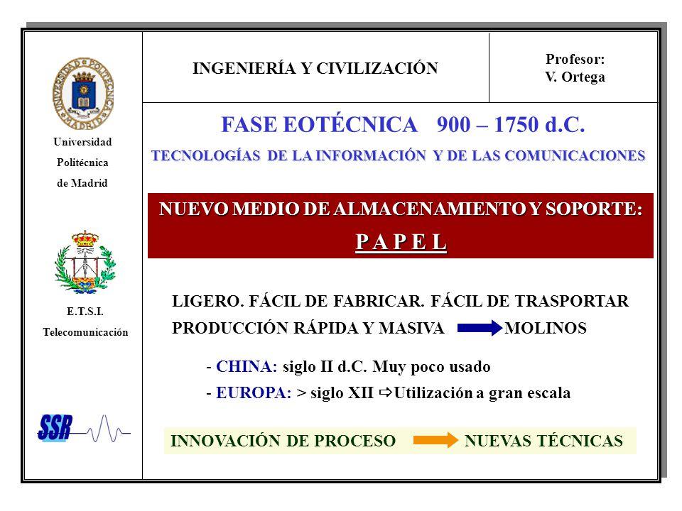 INGENIERÍA Y CIVILIZACIÓN Universidad Politécnica de Madrid E.T.S.I. Telecomunicación Profesor: V. Ortega FASE EOTÉCNICA 900 – 1750 d.C. NUEVO MEDIO D