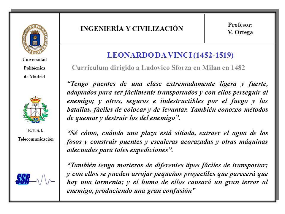 INGENIERÍA Y CIVILIZACIÓN Universidad Politécnica de Madrid E.T.S.I. Telecomunicación Profesor: V. Ortega LEONARDO DA VINCI (1452-1519) Tengo puentes