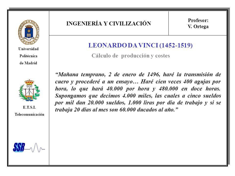 INGENIERÍA Y CIVILIZACIÓN Universidad Politécnica de Madrid E.T.S.I. Telecomunicación Profesor: V. Ortega LEONARDO DA VINCI (1452-1519) Mañana tempran