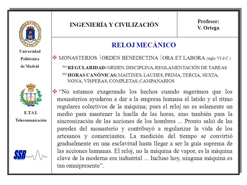 INGENIERÍA Y CIVILIZACIÓN Universidad Politécnica de Madrid E.T.S.I. Telecomunicación Profesor: V. Ortega RELOJ MECÁNICO MONASTERIOS ORDEN BENEDICTINA