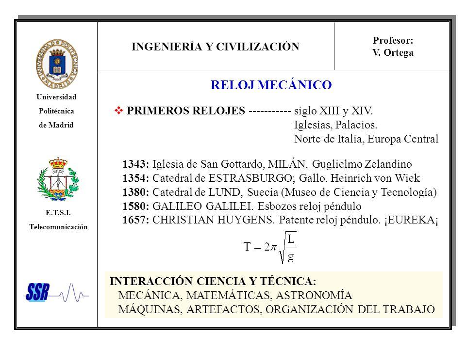 INGENIERÍA Y CIVILIZACIÓN Universidad Politécnica de Madrid E.T.S.I. Telecomunicación Profesor: V. Ortega RELOJ MECÁNICO PRIMEROS RELOJES -----------