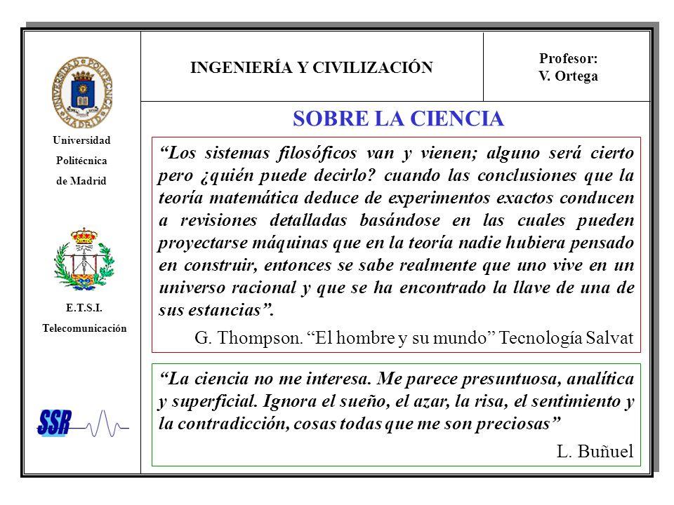 INGENIERÍA Y CIVILIZACIÓN Universidad Politécnica de Madrid E.T.S.I. Telecomunicación Profesor: V. Ortega SOBRE LA CIENCIA Los sistemas filosóficos va