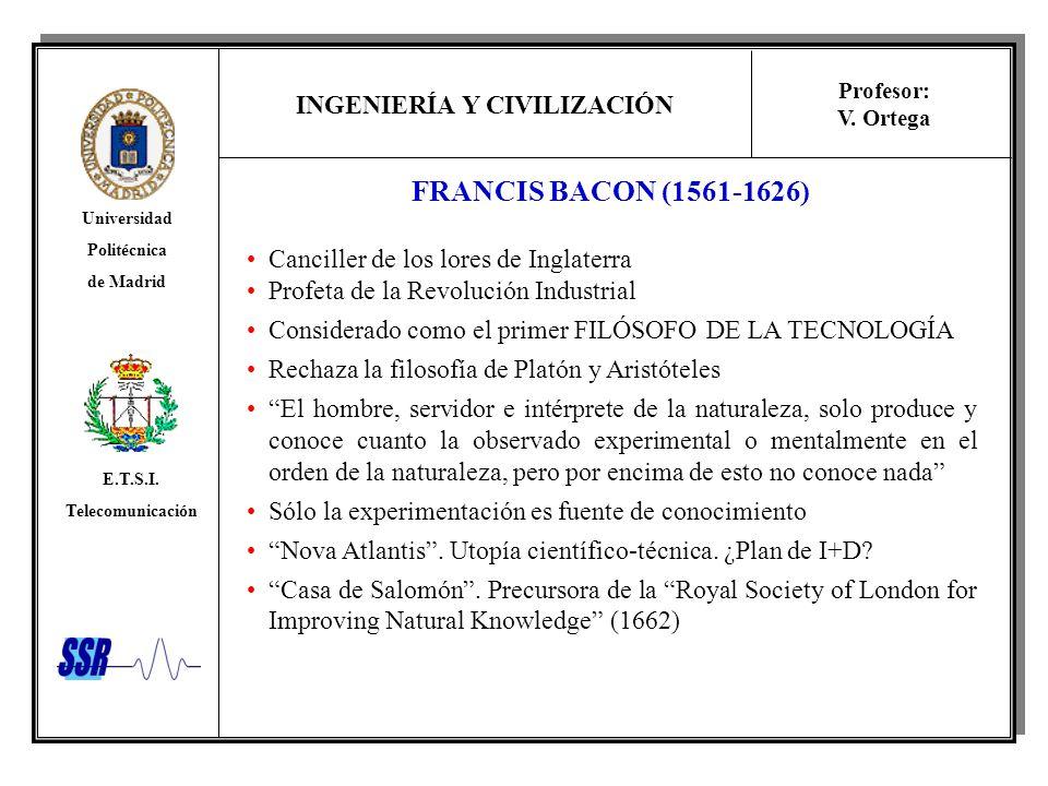 INGENIERÍA Y CIVILIZACIÓN Universidad Politécnica de Madrid E.T.S.I. Telecomunicación Profesor: V. Ortega FRANCIS BACON (1561-1626) Canciller de los l