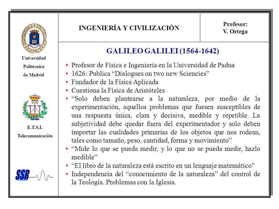 INGENIERÍA Y CIVILIZACIÓN Universidad Politécnica de Madrid E.T.S.I. Telecomunicación Profesor: V. Ortega GALILEO GALILEI (1564-1642) Profesor de Físi