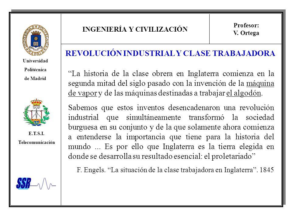 INGENIERÍA Y CIVILIZACIÓN Universidad Politécnica de Madrid E.T.S.I. Telecomunicación Profesor: V. Ortega REVOLUCIÓN INDUSTRIAL Y CLASE TRABAJADORA La