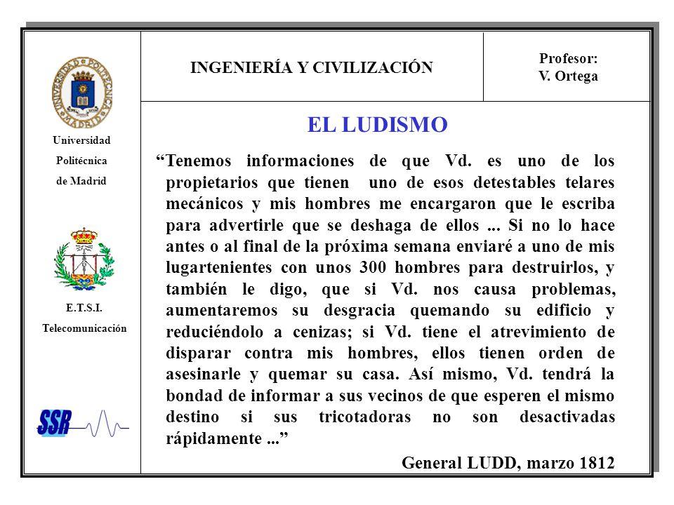 INGENIERÍA Y CIVILIZACIÓN Universidad Politécnica de Madrid E.T.S.I. Telecomunicación Profesor: V. Ortega EL LUDISMO Tenemos informaciones de que Vd.