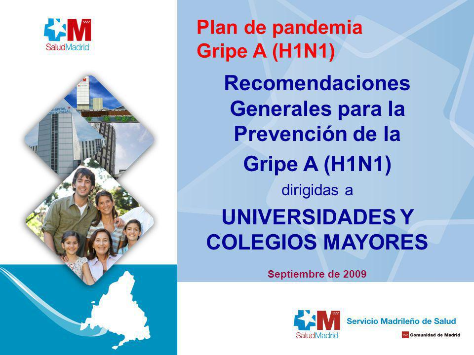 Plan de pandemia Gripe A (H1N1) Septiembre de 2009 Recomendaciones Generales para la Prevención de la Gripe A (H1N1) dirigidas a UNIVERSIDADES Y COLEG