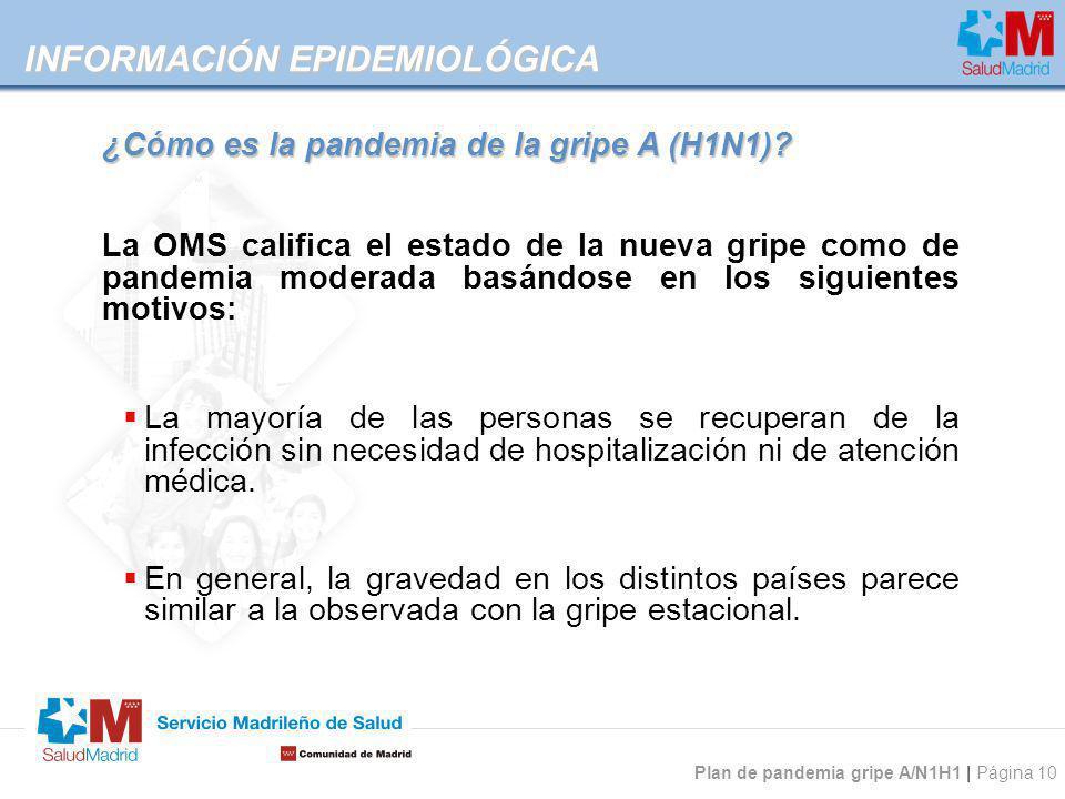 Plan de pandemia gripe A/N1H1 | Página 10 La OMS califica el estado de la nueva gripe como de pandemia moderada basándose en los siguientes motivos: L