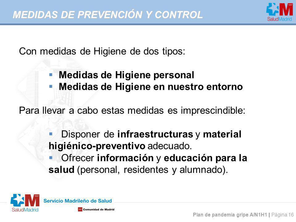 Plan de pandemia gripe A/N1H1 | Página 16 MEDIDAS DE PREVENCIÓN Y CONTROL Con medidas de Higiene de dos tipos: Medidas de Higiene personal Medidas de