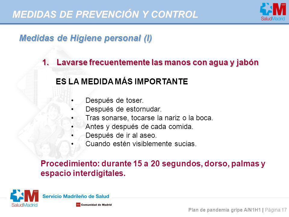 Plan de pandemia gripe A/N1H1 | Página 17 1.Lavarse frecuentemente las manos con agua y jabón ES LA MEDIDA MÁS IMPORTANTE Después de toser. Después de