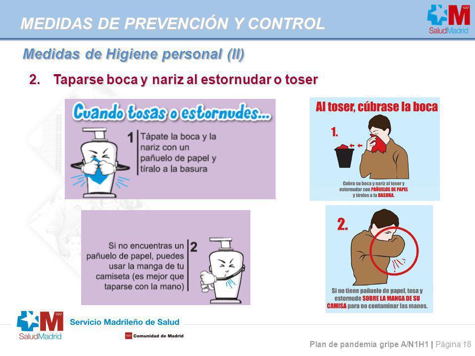 Plan de pandemia gripe A/N1H1 | Página 18 Medidas de Higiene personal (II) Medidas de Higiene personal (II) 2.Taparse boca y nariz al estornudar o tos