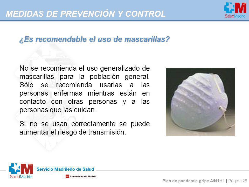 Plan de pandemia gripe A/N1H1 | Página 28 ¿Es recomendable el uso de mascarillas? MEDIDAS DE PREVENCIÓN Y CONTROL No se recomienda el uso generalizado