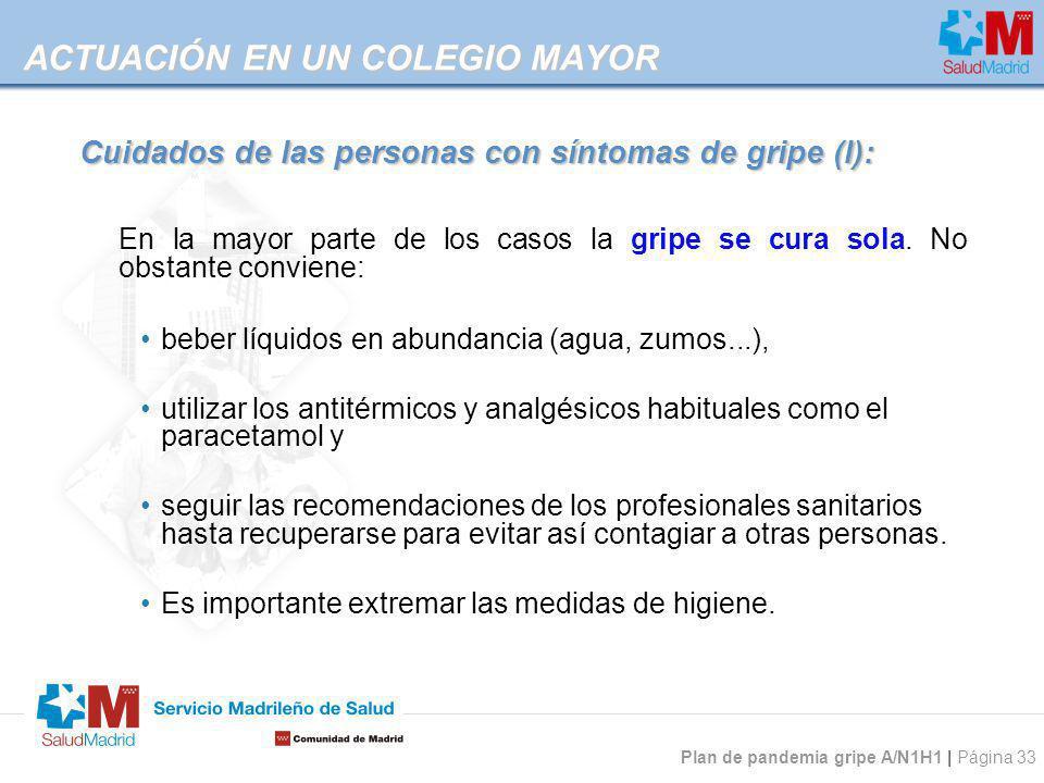 Plan de pandemia gripe A/N1H1 | Página 33 ACTUACIÓN EN UN COLEGIO MAYOR Cuidados de las personas con síntomas de gripe (I): En la mayor parte de los c