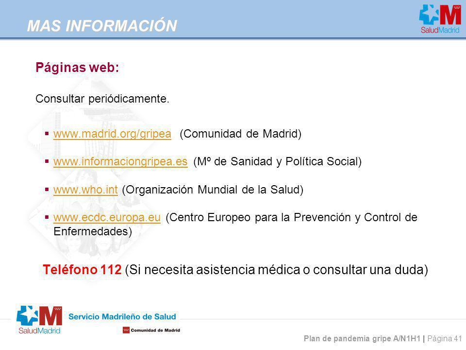 Plan de pandemia gripe A/N1H1 | Página 41 MAS INFORMACIÓN MAS INFORMACIÓN Páginas web: Consultar periódicamente. www.madrid.org/gripea (Comunidad de M