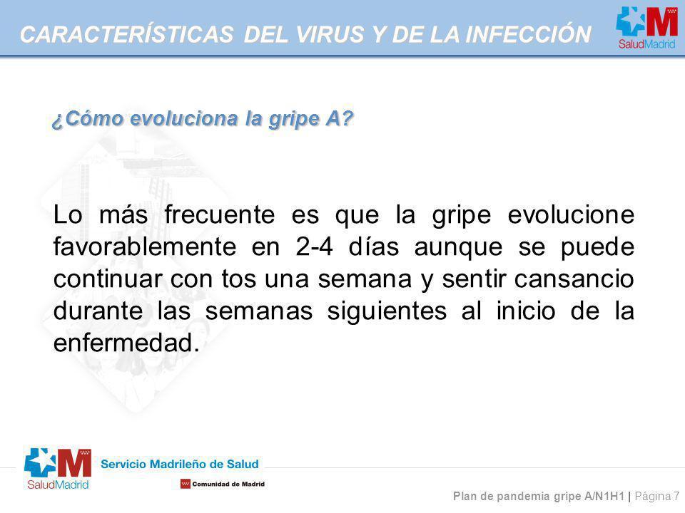 Plan de pandemia gripe A/N1H1 | Página 7 ¿Cómo evoluciona la gripe A? CARACTERÍSTICAS DEL VIRUS Y DE LA INFECCIÓN Lo más frecuente es que la gripe evo