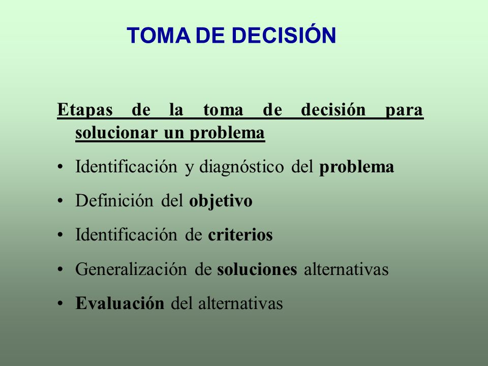 TOMA DE DECISIÓN Etapas de la toma de decisión para solucionar un problema Identificación y diagnóstico del problema Definición del objetivo Identific