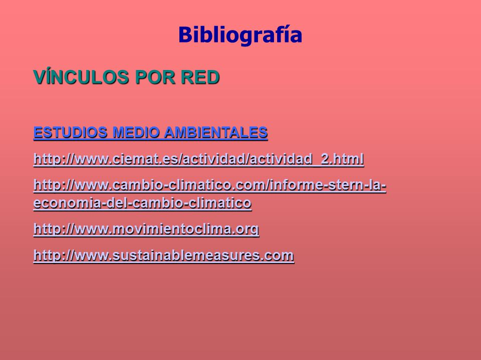 VÍNCULOS POR RED ESTUDIOS MEDIO AMBIENTALES http://www.ciemat.es/actividad/actividad_2.html http://www.cambio-climatico.com/informe-stern-la- economia