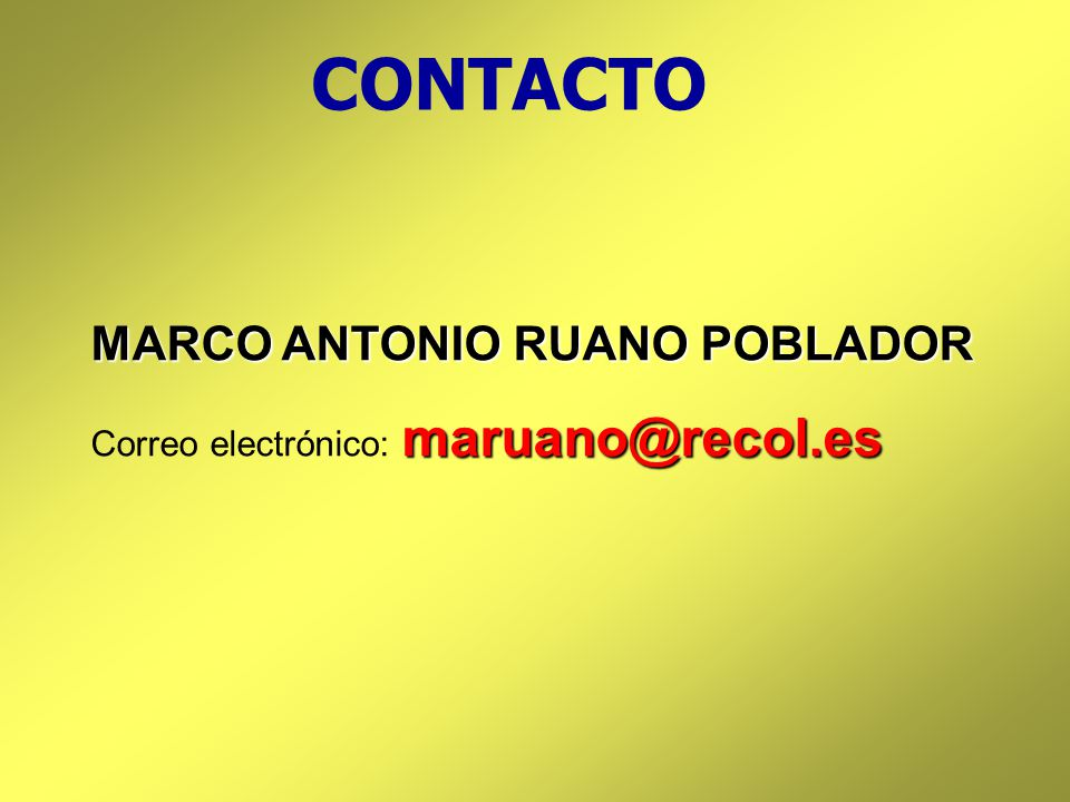 MARCO ANTONIO RUANO POBLADOR maruano@recol.es Correo electrónico: maruano@recol.es CONTACTO