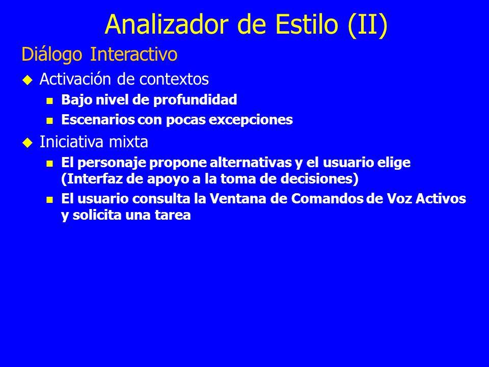 Analizador de Estilo (II) Diálogo Interactivo Activación de contextos Bajo nivel de profundidad Escenarios con pocas excepciones Iniciativa mixta El p