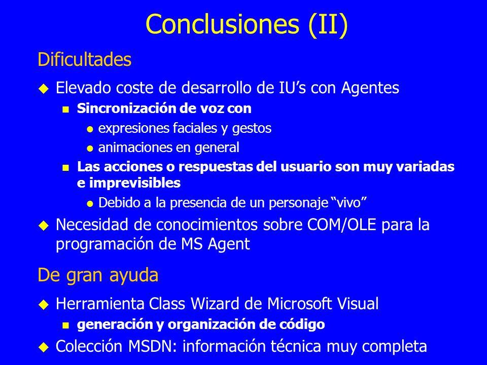 Conclusiones (II) Dificultades Elevado coste de desarrollo de IUs con Agentes Sincronización de voz con expresiones faciales y gestos animaciones en g